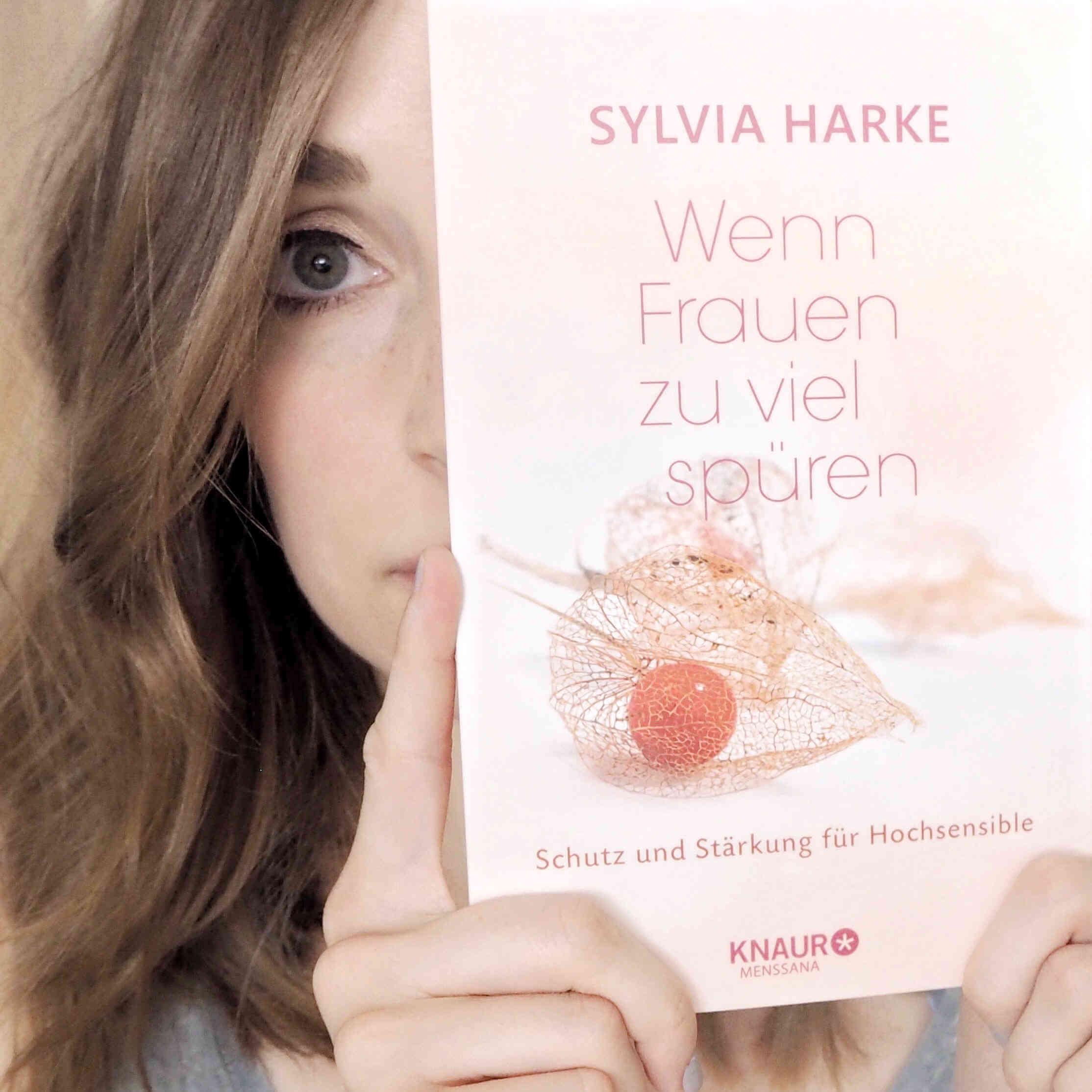 Sylvia Harke - Wenn Frauen zu viel spüren. Schutz und Stärkung für Hochsensible.