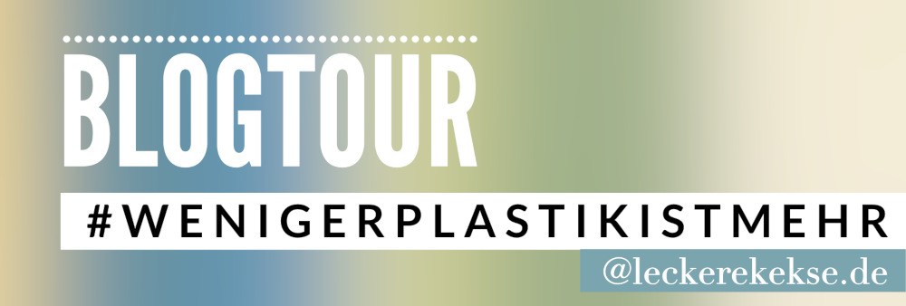 Weniger Plastik ist mehr Blogtour
